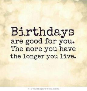 birthdays-are-good-for-you-the-more-you-have-the-longer-you-live-quote-1